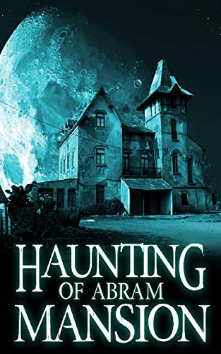 Ideas For Haunted House - The Haunting of Abram Mansion (A