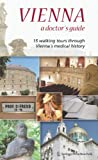 img - for Vienna   A Doctor s Guide: 15 walking tours through Vienna s medical history book / textbook / text book