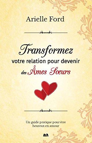 Transformez votre relation pour devenir des âmes soeurs (French Edition)