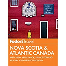 Fodor's Nova Scotia & Atlantic Canada: with New Brunswick, Prince Edward Island, and Newfoundland (Full-color Travel Guide)