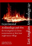 Experimental Archaeology and Fire : The Investigation of a Burnt Reconstruction at West Stow Anglo-Saxon Village, Jess Tipper, 0956874738