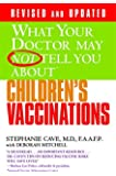 What Your Doctor May Not Tell You About(TM) Children's Vaccinations (What Your Doctor May Not Tell You About...(Paperback))