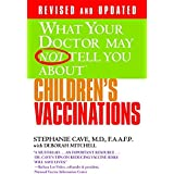 WHAT YOUR DOCTOR MAY NOT TELL YOU ABOUT (TM): CHILDREN'S VACCINATIONS (What Your Doctor May Not Tell You About...(Paperback))