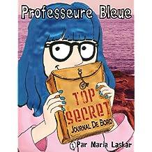 Professeure Bleue Top Secret Journal de Bord (French Edition)