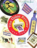 The Color Printer Idea Book : 40 Cool and Practical Things to Make with Your Inkjet Printer, Hall, Kay, 1886411204