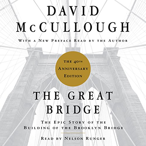 The Great Bridge: The Epic Story of the Building of the Brooklyn Bridge Audiobook [Free Download by Trial] thumbnail