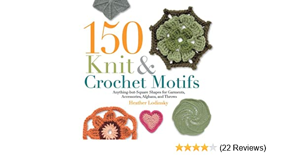 150 Knit And Crochet Motifs Anything But Square Shapes For Garments