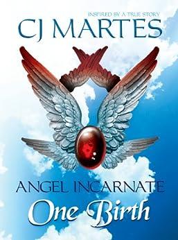 Angel Incarnate: One Birth by [Martes, CJ]