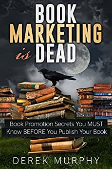 Book Marketing is Dead: Book Promotion Secrets You MUST Know BEFORE You Publish Your Book. by [Murphy, Derek]