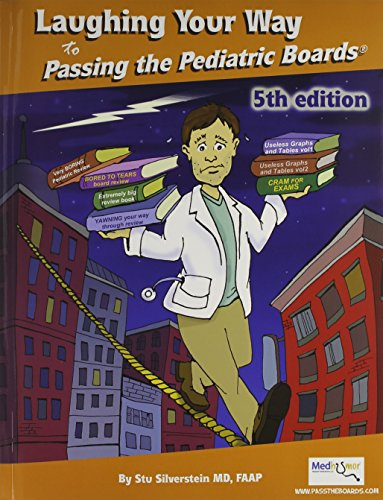 Laughing Your Way to Passing the Pediatric Boards: The Seriously Funny Study Guide (Silverstein, Laughing Your Way to Passing the Pediatric Boar) (Laughing Your Way To Passing The Pediatric Boards)