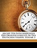 Archiv Für Entscheidungen der Obersten Gerichte in Den Deutschen Staaten, Johann Adam Seuffert, 1179839781