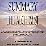 Summary of The Alchemist: A Fable About Following Your Dream by Paulo Coelho | Billionaire Mind Publishing,30 Minutes Flip