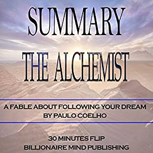 summary of the alchemist a fable about following your dream by  summary of the alchemist a fable about following your dream by paulo coelho audiobook