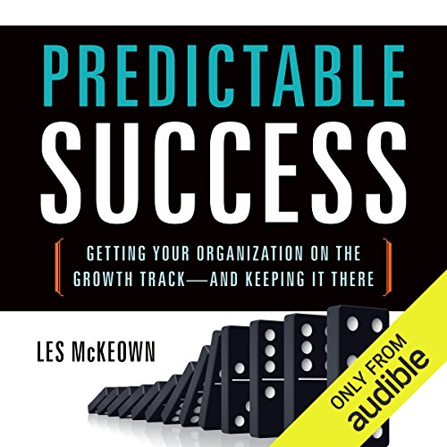 Predictable Success: Getting Your Organization on the Growth Track - and Keeping It There