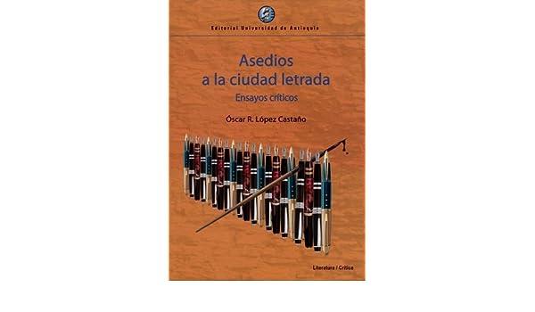 Asedios A La Ciudad Letrada. Ensayos Criticos: Óscar R. LÓPEZ CASTAÑO: 9789587146110: Amazon.com: Books