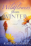 Wildflowers from Winter: A Novel (Wildflowers from Winter Series)