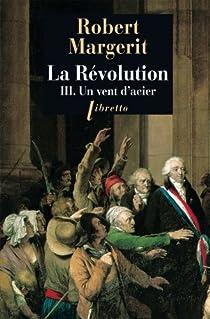 La Révolution, tome 3 : Un vent d'acier par Margerit