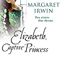 Elizabeth, Captive Princess Audiobook by Margaret Irwin Narrated by Carole Boyd