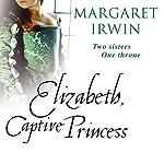 Elizabeth, Captive Princess   Margaret Irwin