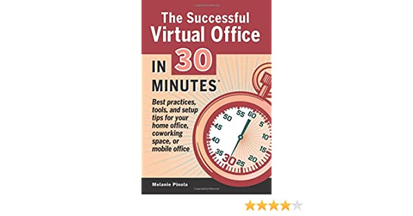 virtual office tools. The Successful Virtual Office In 30 Minutes: Best Practices, Tools, And  Setup Tips For Your Home Office, Coworking Space, Or Mobile Office: Melanie Pinola: Virtual Office Tools F