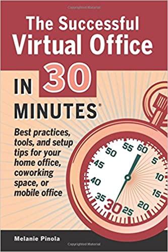 virtual office tools. The Successful Virtual Office In 30 Minutes: Best Practices, Tools, And Setup Tips For Your Home Office, Coworking Space, Or Mobile Office: Melanie Pinola: Tools