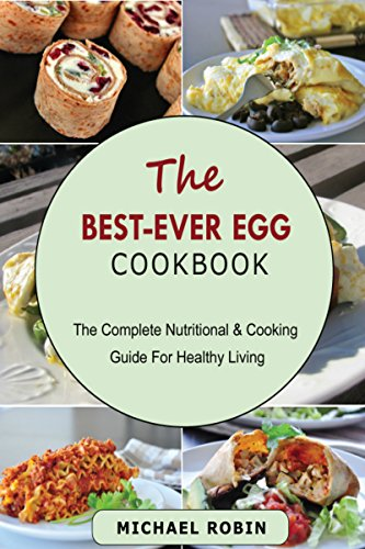 THE BEST-EVER EGG COOKBOOK: The Complete Nutritional & Cooking Guide For Healthy Living
