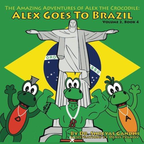 Alex Goes to Brazil: The Amazing Adventures of Alex the Crocodile (Volume 2)