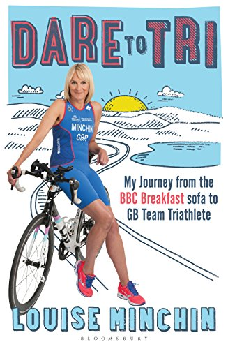 Dare to Tri: My Journey from the BBC Breakfast Sofa to GB Team - Gb Triathlon