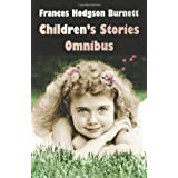 Frances Hodgson Burnett Children's Stories Omnibus (Unabridged) the Secret Garden, a Little Princess, Little Lord Fauntleroy, Racketty-Packetty House,