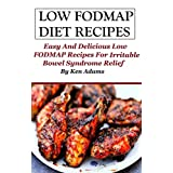 Low FODMAP Recipes: Easy And Delicious Low FODMAP Diet Recipes For IBS Relief
