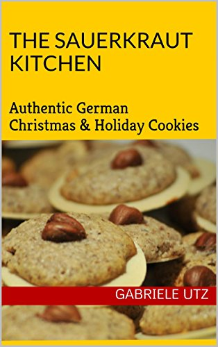 The Sauerkraut Kitchen Cooking Book: Authentic German Christmas & Holiday Cookies by Gabriele utz