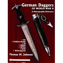 German Daggers Of World War II - A Photographic Reference: Sa - Feldherrnhalle - Ss - Nskk - Npea - Rad - Hitlerjugend