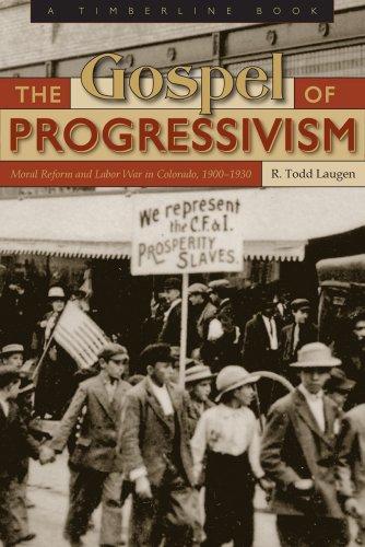 The Gospel of Progressivism: Moral Reform and Labor War in Colorado, 1900-1930 (Timberline Book)