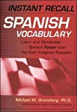 Instant Recall Spanish Vocabulary: Learn and Remember Spanish Faster than You Ever Imagined Possible!
