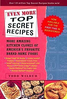 Even More Top Secret Recipes: More Amazing Kitchen Clones of America's Favorite Brand-Name