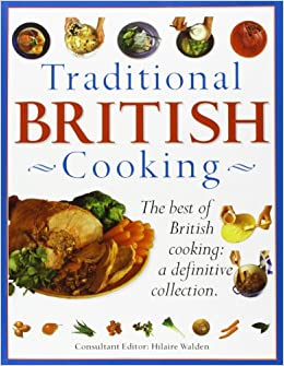Traditional british cooking the best of british cooking a traditional british cooking the best of british cooking a definitive collection amazon hilaire walden 9781840385489 books forumfinder Images