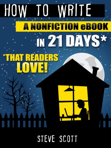 How to Write a Nonfiction eBook in 21 Days - That Readers LOVE! by [Scott, Steve]