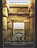 Abydos: The History and Legacy of the Ancient Egyptian Holy City and Burial Site