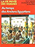 Au temps des anciens Egyptiens-- (La Vie privee des hommes) (French Edition)