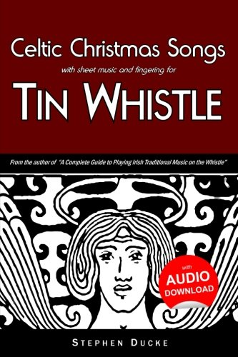 Irish Tin Whistle Fingering (Celtic Christmas Songs with sheet music and fingering for Tin Whistle (Whistle for Kids) (Volume 6))