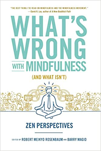 Book What's Wrong with Mindfulness: Zen Perspectives