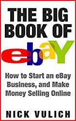 The Big Book of eBay: How Start an eBay Business, and Make Money Selling Online