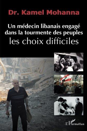 Un médecin libanais engagé dans la tourmente des peuples: Les choix difficiles (French Edition)