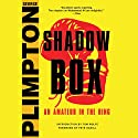 Shadow Box: An Amateur in the Ring Audiobook by George Plimpton, Mike Lupica - foreword Narrated by Jeff Bottoms