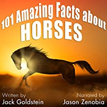 101 Amazing Facts About Horses Audiobook by Jack Goldstein Narrated by Jason Zenobia