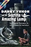 img - for Danny Yukon and the Secrets of the Amazing Lamp-- Full Color Edition (IamAGenie Series) (Volume 1) book / textbook / text book