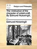 The Vindication of the Character of Priest-Craft by Edmund Hickeringill, Edmund Hickeringill, 1140844067