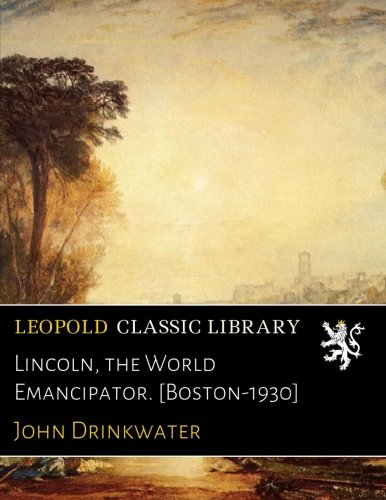 Read Online Lincoln, the World Emancipator. [Boston-1930] ebook