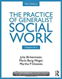 The Practice of Generalist Social Work, Third Edition: Chapters 8-13, Julie Birkenmaier and Marla Berg-Weger, 0415731755