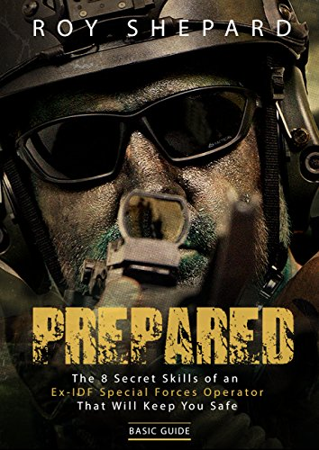 Prepared: The 8 Secret Skills of an Ex-IDF Special Forces Operator That Will Keep You Safe - Basic Guide by [Shepard, Roy]